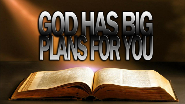God Has Big Plans For You